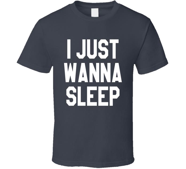 I Just Wanna Sleep Funny Tee Shirt