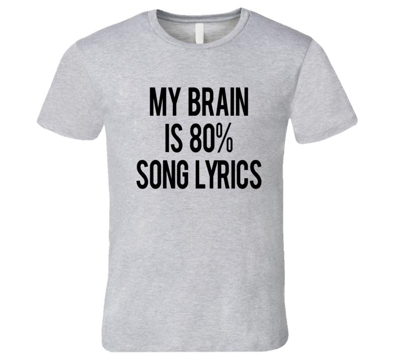 My Brain Is 80 Percent Song Lyrics Fun Graphic T Shirt