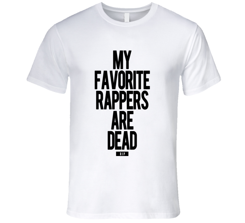 My Favorite Rappers Are Dead RIP Popular Music T Shirt