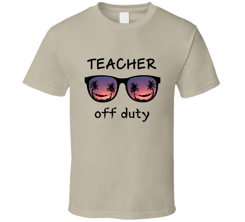 Teacher Off Duty T Shirt