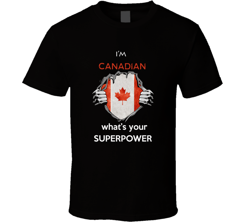 I'm Canadian What's Your Superpower T Shirt