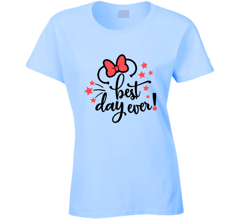 Best Day Ever Ladies T Shirt
