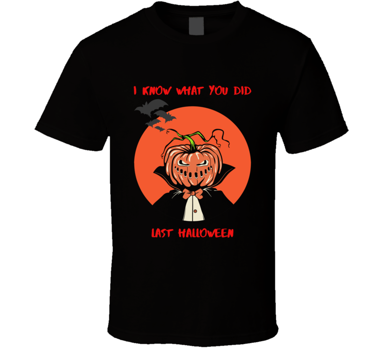 I Know What You Did Last Halloween T Shirt