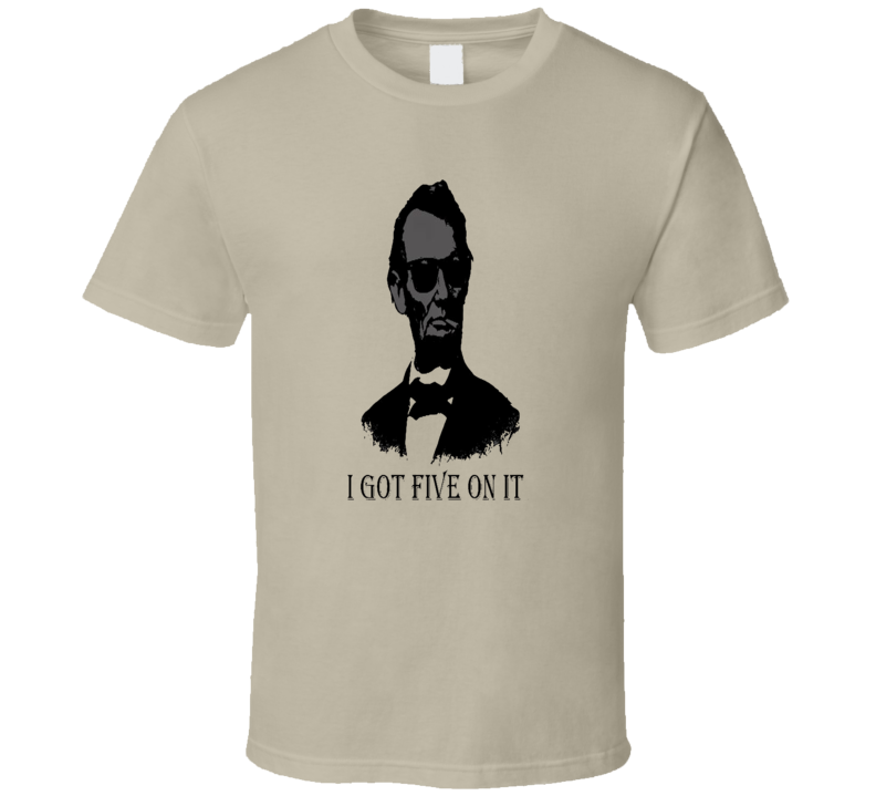 Abraham Lincoln I Got Five On It Funny T Shirt