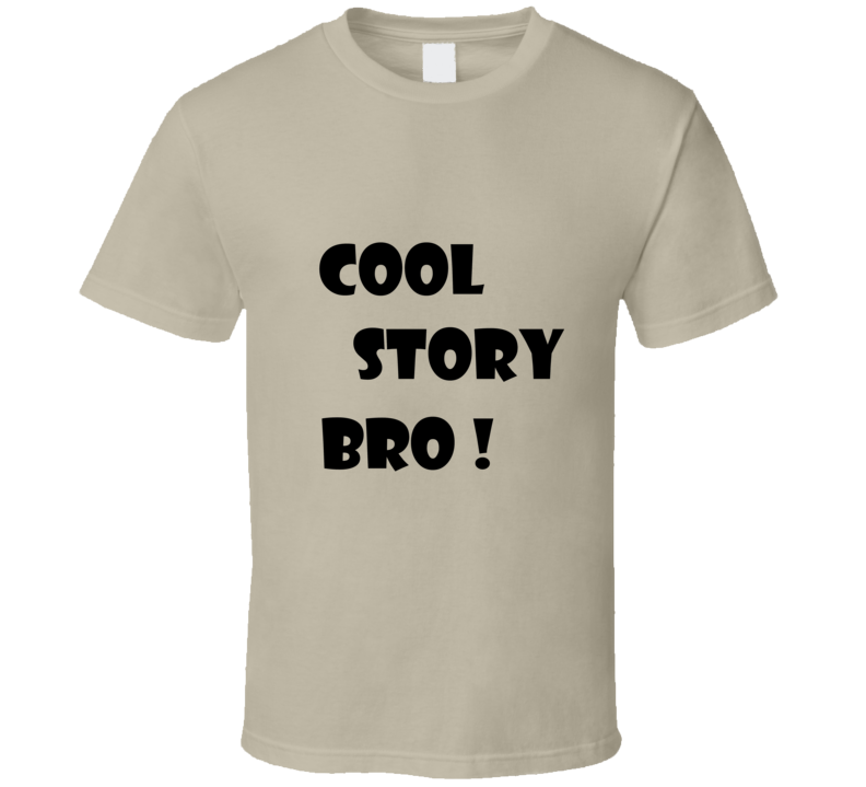 Cool Story Bro Funny  T Shirt