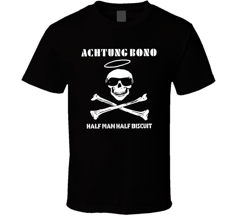 Half Man Half Biscuit Achtung Bono T Shirt