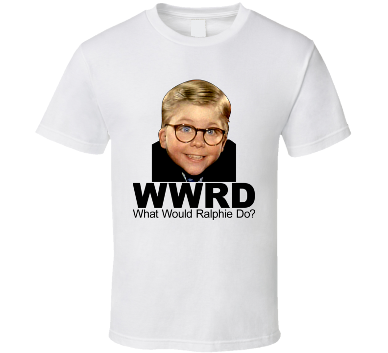A Christmas Story What Would Ralphie Do T Shirt