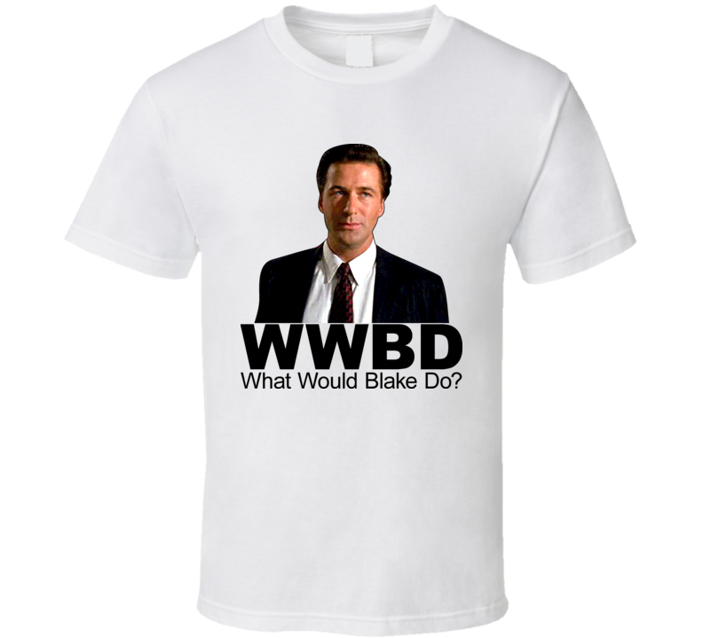 Glen Gary Glen Ross Movie What Would Blake Do T Shirt