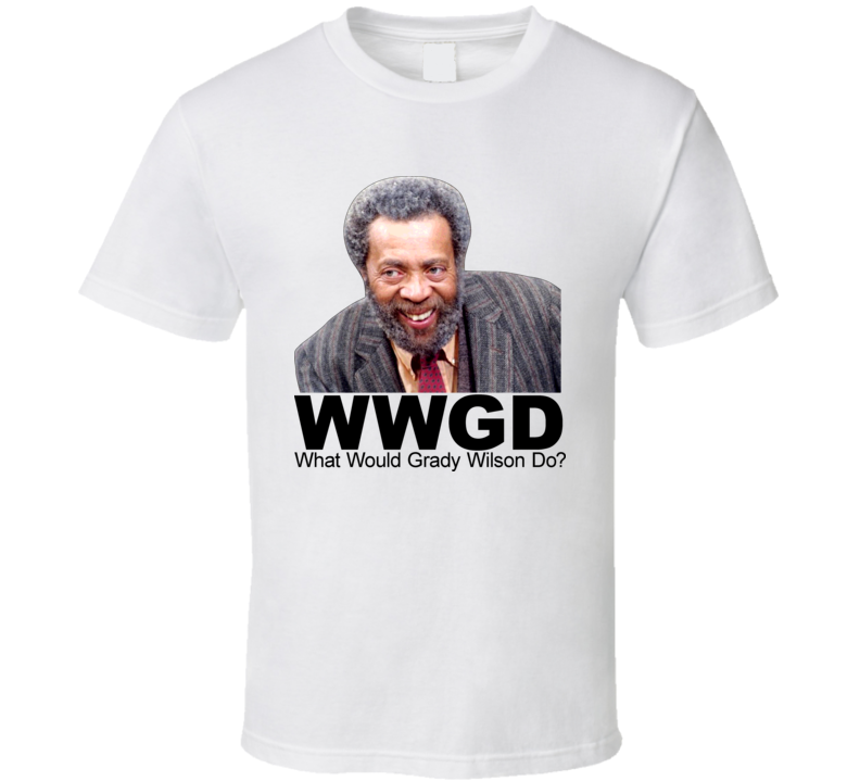 Sanford And Son What Would Grady Wilson Do T Shirt