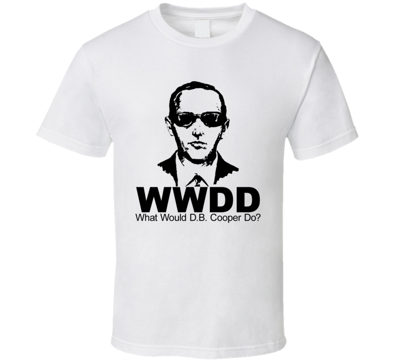 DB Cooper Would Would DB Cooper Do T Shirt