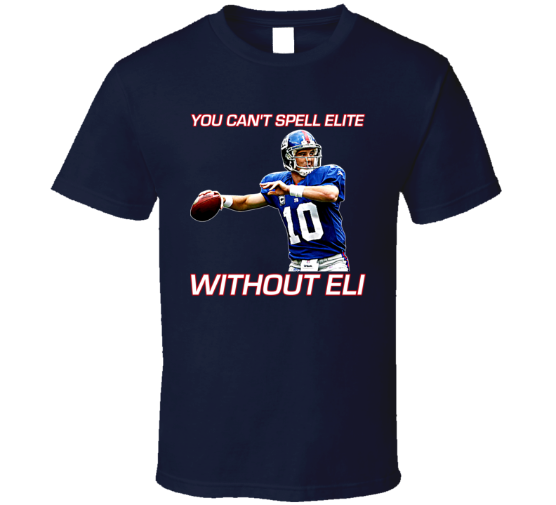 Eli Manning You Cant Spell Elite Without Eli Ny Football T Shirt