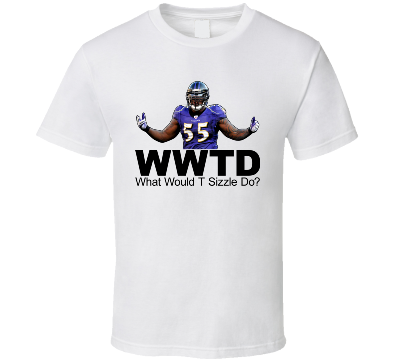 Terrel Suggs What Would T Sizzle Do T Shirt