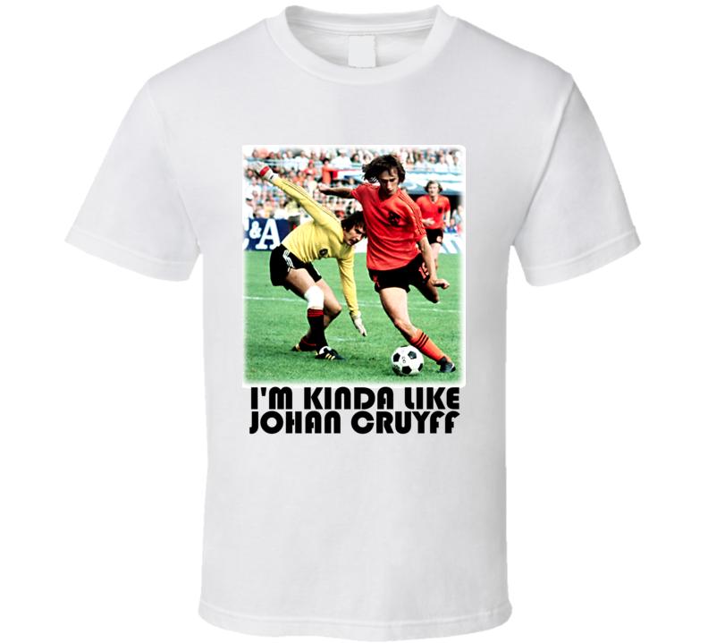 Johan Cryuff Ajax Barcelona Netherlands Im Kinda Like Yohan Cryuff T Shirt