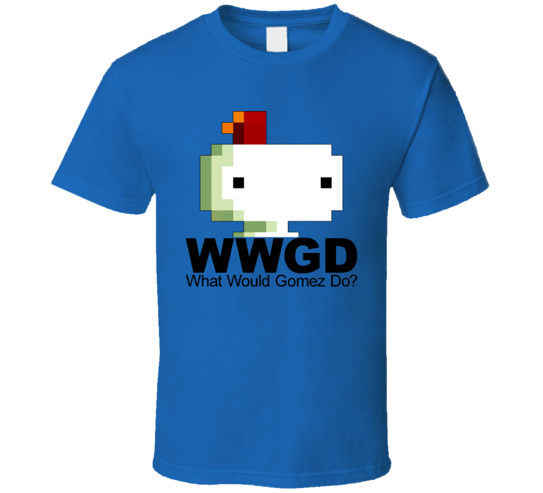 Fez Video Game What Would Gomez Do T Shirt