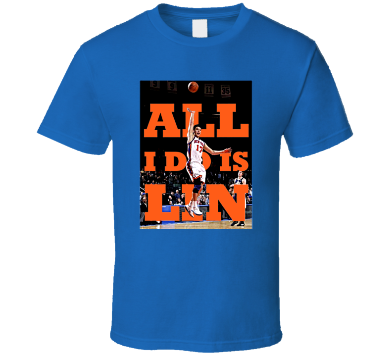 Jeremy Lin New York Basketball All I Do Is Lin T Shirt