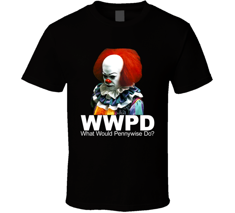 Pennywise The Clown It Movie What Would Pennywise Do T Shirt