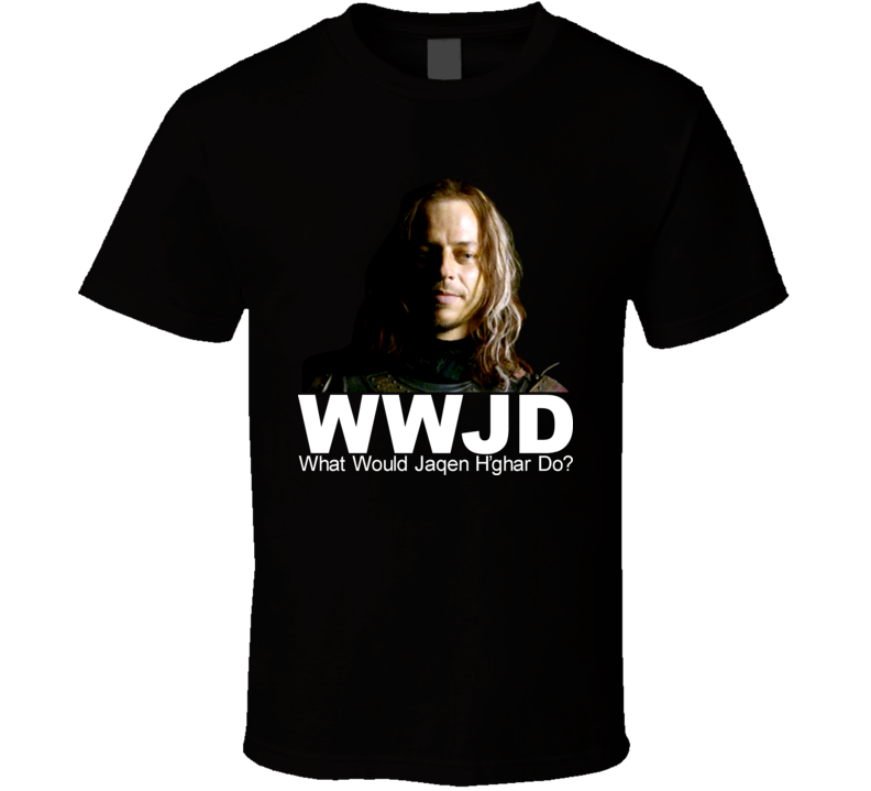A Game Of Thrones What Would Jaqen Hghar Do T Shirt