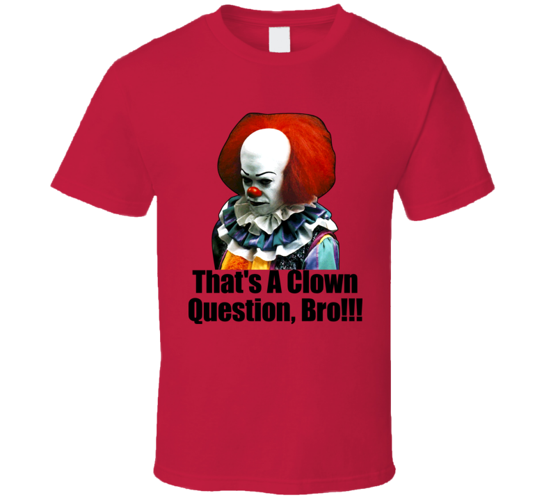 Pennywise Clown Question Bro Funny T Shirt