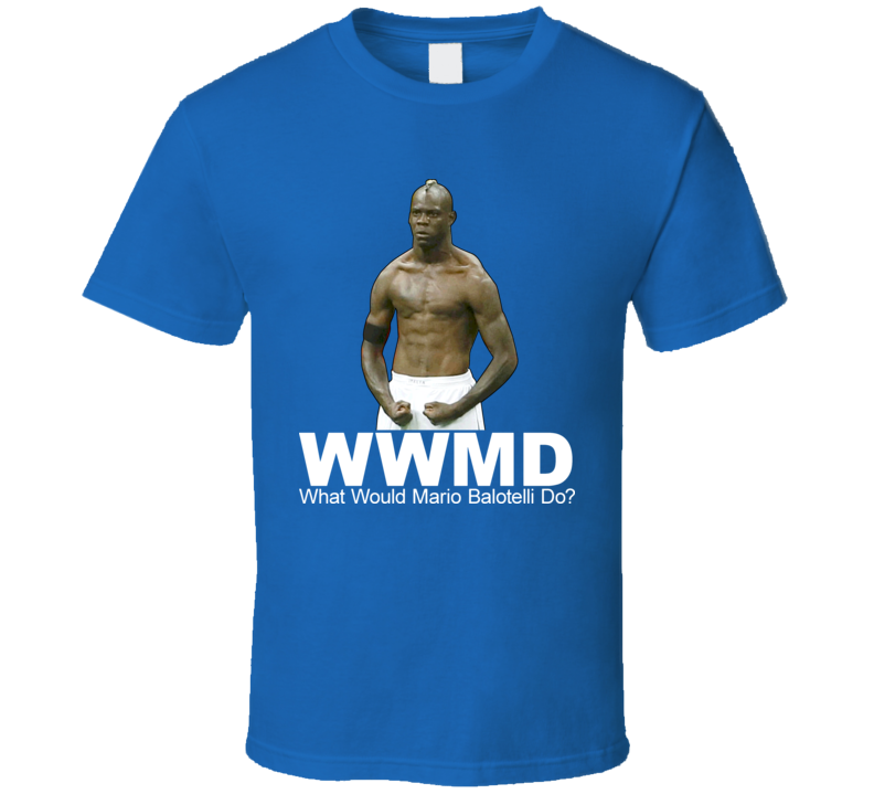 What Would Mario Balotelli Do Italy Soccer T Shirt