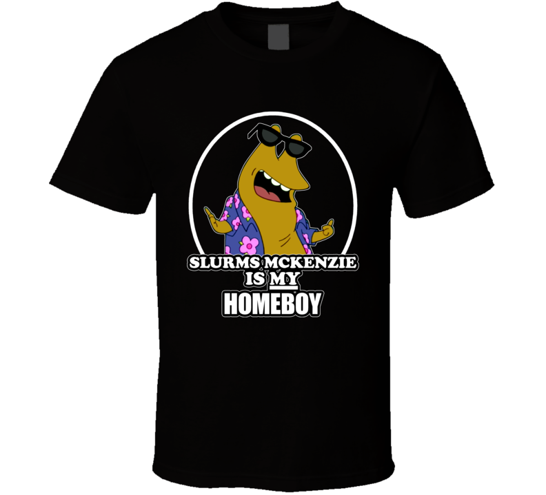Futurama Slurms Mckenzie Is My Homeboy Tshirt